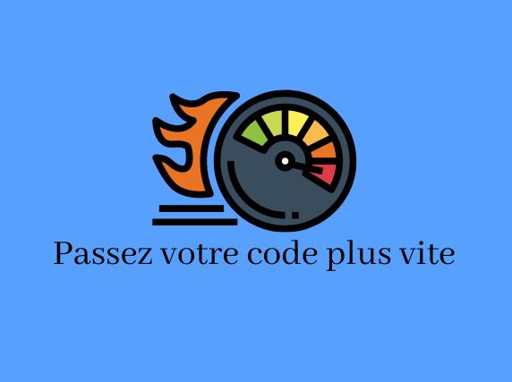 Code plus vite